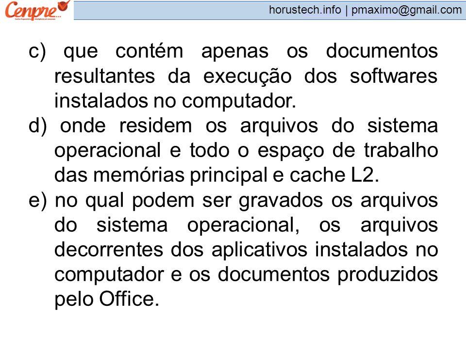 pmaximo@gmail.com horustech.info | pmaximo@gmail.com c) que contém apenas os documentos resultantes da execução dos softwares instalados no computador