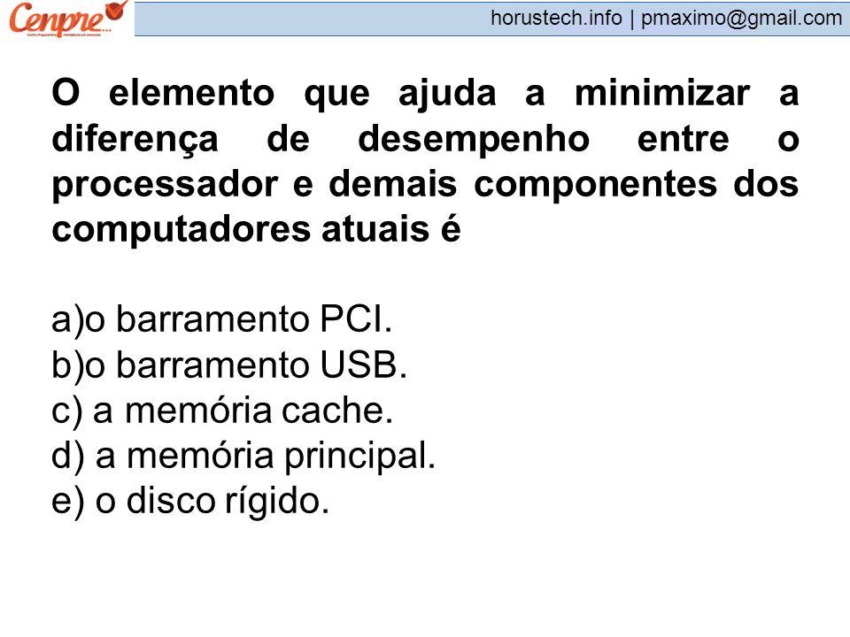 pmaximo@gmail.com horustech.info | pmaximo@gmail.com O elemento que ajuda a minimizar a diferença de desempenho entre o processador e demais component