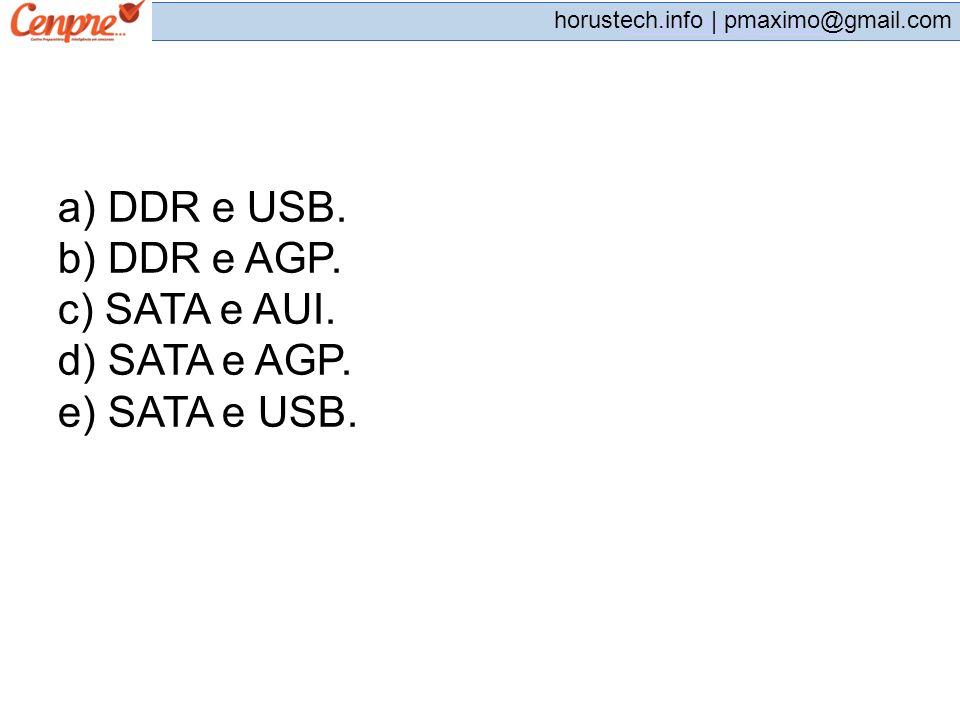 pmaximo@gmail.com horustech.info | pmaximo@gmail.com a) DDR e USB. b) DDR e AGP. c) SATA e AUI. d) SATA e AGP. e) SATA e USB.
