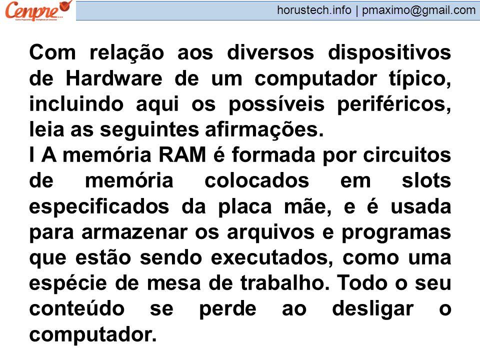 pmaximo@gmail.com horustech.info | pmaximo@gmail.com Com relação aos diversos dispositivos de Hardware de um computador típico, incluindo aqui os poss