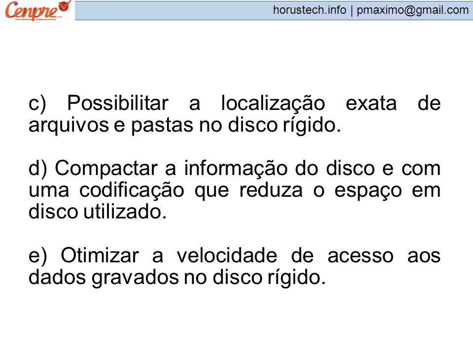 pmaximo@gmail.com horustech.info | pmaximo@gmail.com c) Possibilitar a localização exata de arquivos e pastas no disco rígido. d) Compactar a informaç