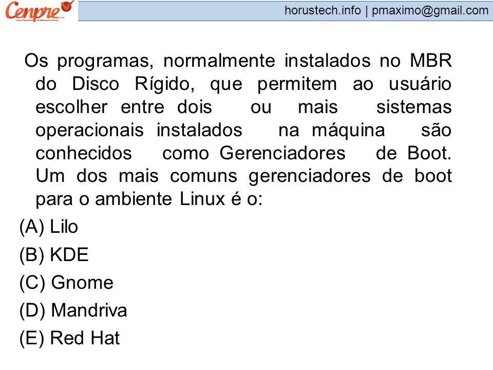 pmaximo@gmail.com horustech.info | pmaximo@gmail.com Os programas, normalmente instalados no MBR do Disco Rígido, que permitem ao usuário escolher ent