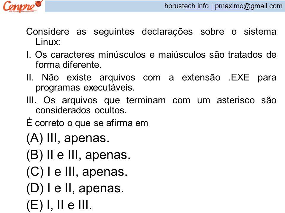 pmaximo@gmail.com horustech.info | pmaximo@gmail.com Considere as seguintes declarações sobre o sistema Linux: I. Os caracteres minúsculos e maiúsculo