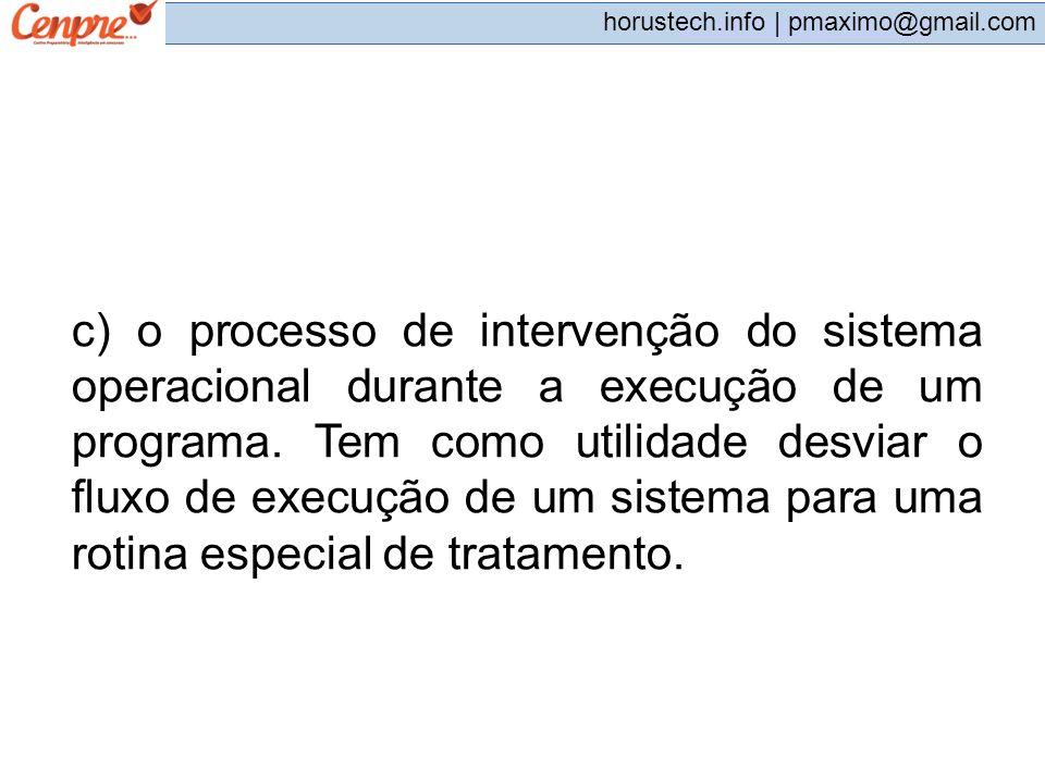 pmaximo@gmail.com horustech.info | pmaximo@gmail.com c) o processo de intervenção do sistema operacional durante a execução de um programa. Tem como u