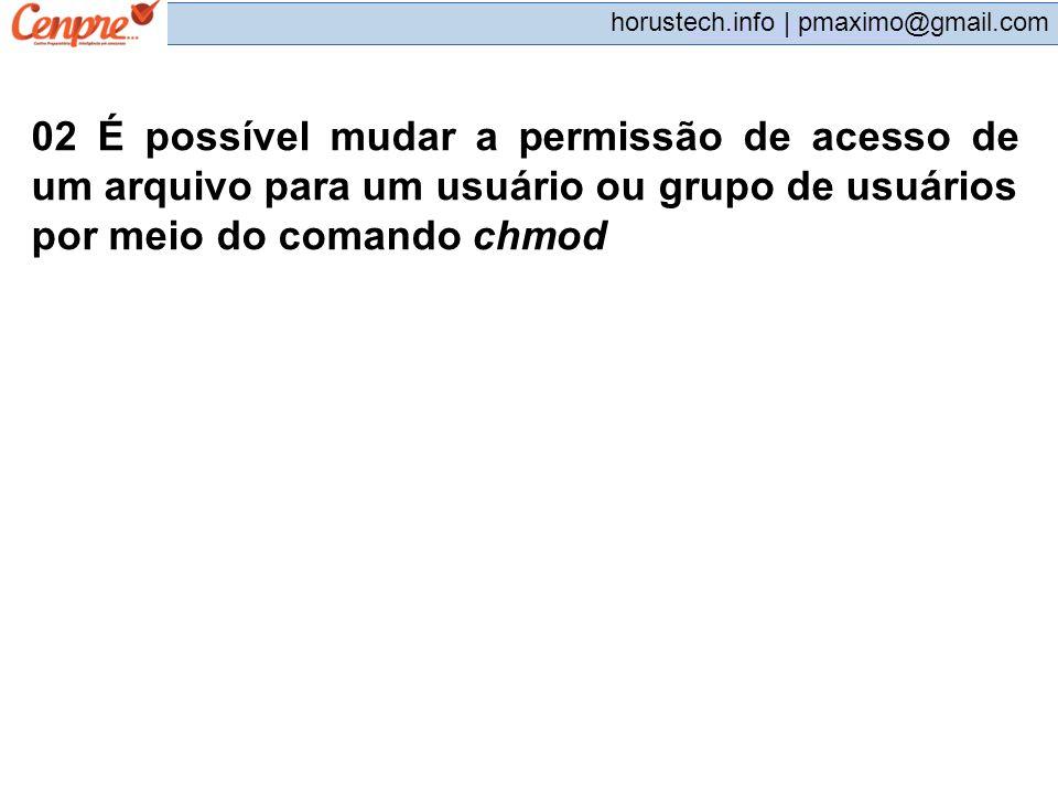 pmaximo@gmail.com horustech.info | pmaximo@gmail.com 02 É possível mudar a permissão de acesso de um arquivo para um usuário ou grupo de usuários por
