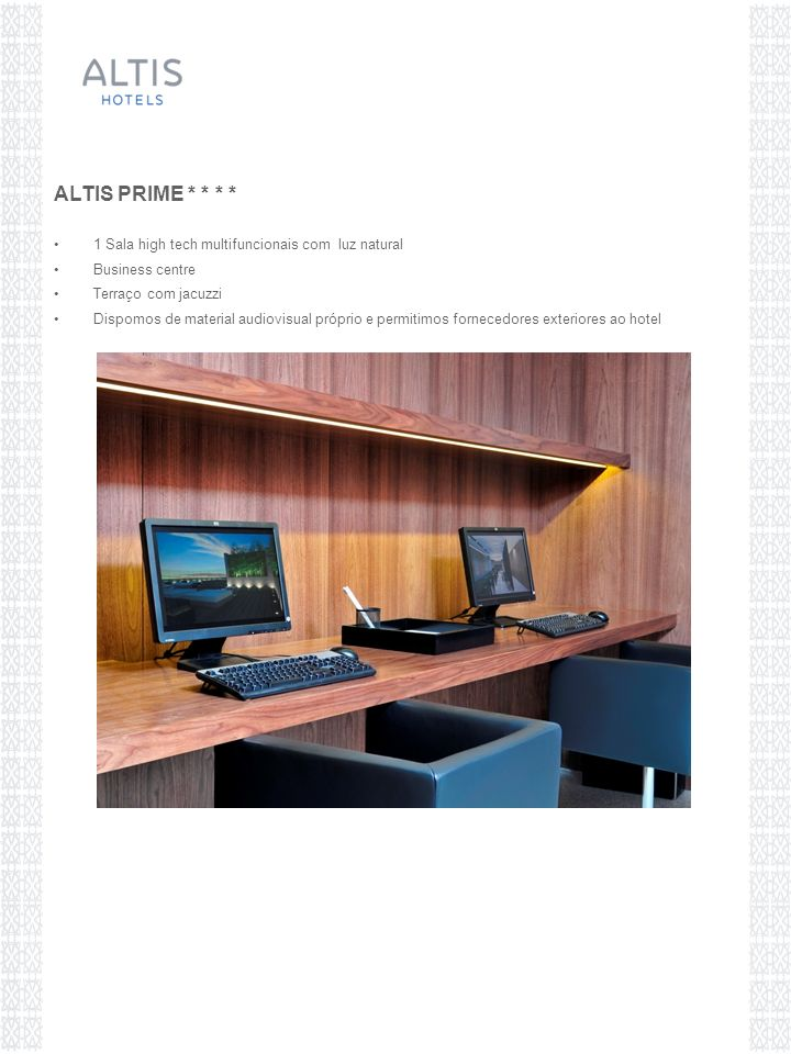 1 Sala high tech multifuncionais com luz natural Business centre Terraço com jacuzzi Dispomos de material audiovisual próprio e permitimos fornecedores exteriores ao hotel ALTIS PRIME * * * *