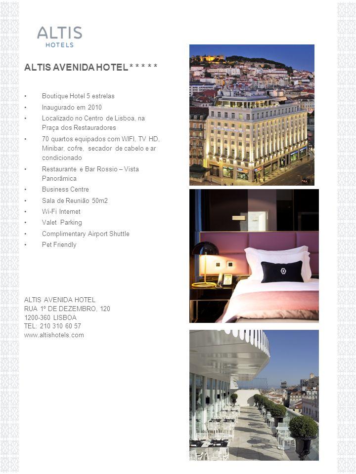 Boutique Hotel 5 estrelas Inaugurado em 2010 Localizado no Centro de Lisboa, na Praça dos Restauradores 70 quartos equipados com WIFI, TV HD, Minibar, cofre, secador de cabelo e ar condicionado Restaurante e Bar Rossio – Vista Panorâmica Business Centre Sala de Reunião 50m2 Wi-Fi Internet Valet Parking Complimentary Airport Shuttle Pet Friendly ALTIS AVENIDA HOTEL RUA 1º DE DEZEMBRO, 120 1200-360 LISBOA TEL: 210 310 60 57 www.altishotels.com ALTIS AVENIDA HOTEL * * * * *