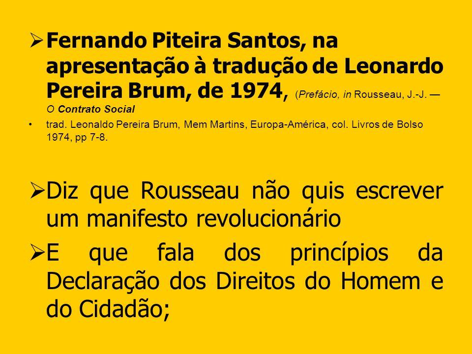 Fernando Piteira Santos, na apresentação à tradução de Leonardo Pereira Brum, de 1974, (Prefácio, in Rousseau, J.-J. O Contrato Social trad. Leonaldo