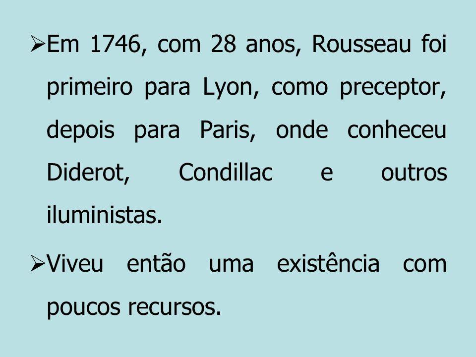 Em 1746, com 28 anos, Rousseau foi primeiro para Lyon, como preceptor, depois para Paris, onde conheceu Diderot, Condillac e outros iluministas. Viveu