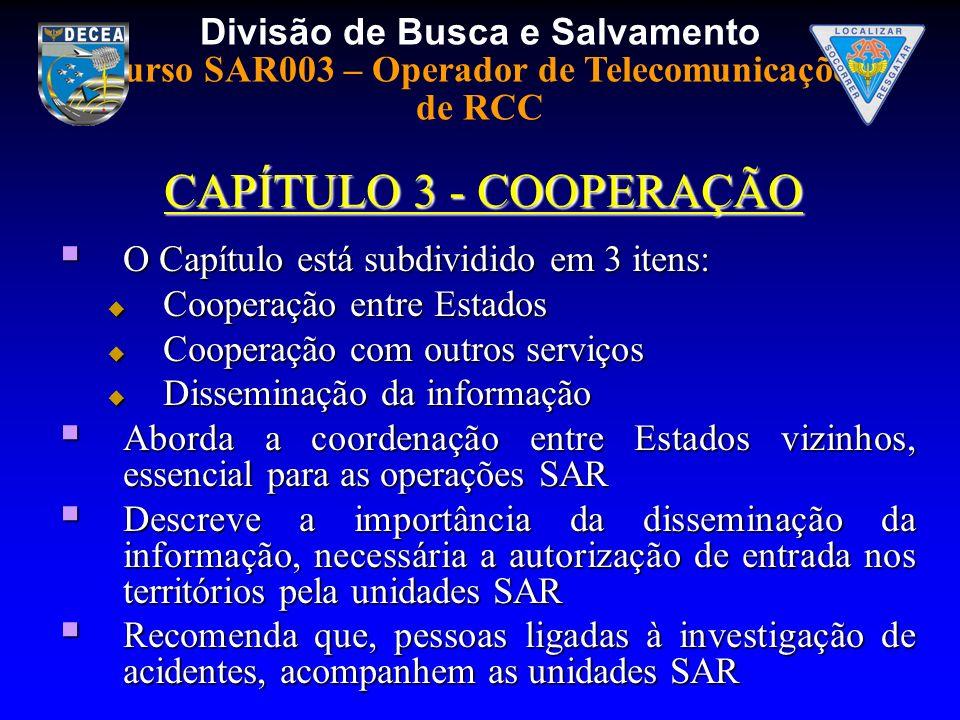 Divisão de Busca e Salvamento Curso SAR003 – Operador de Telecomunicações de RCC CAPÍTULO 3 - COOPERAÇÃO O Capítulo está subdividido em 3 itens: O Cap