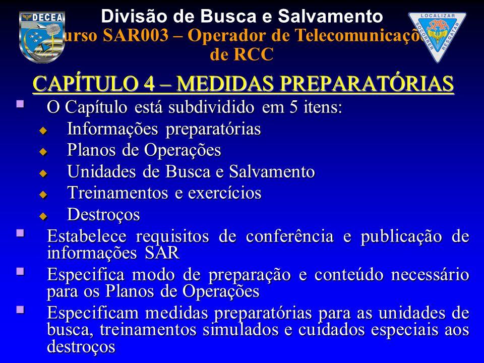 Divisão de Busca e Salvamento Curso SAR003 – Operador de Telecomunicações de RCC CAPÍTULO 4 – MEDIDAS PREPARATÓRIAS O Capítulo está subdividido em 5 i