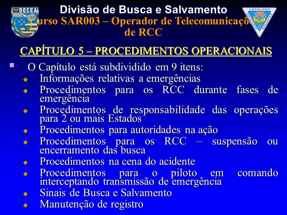 Divisão de Busca e Salvamento Curso SAR003 – Operador de Telecomunicações de RCC CAPÍTULO 5 – PROCEDIMENTOS OPERACIONAIS O Capítulo está subdividido e