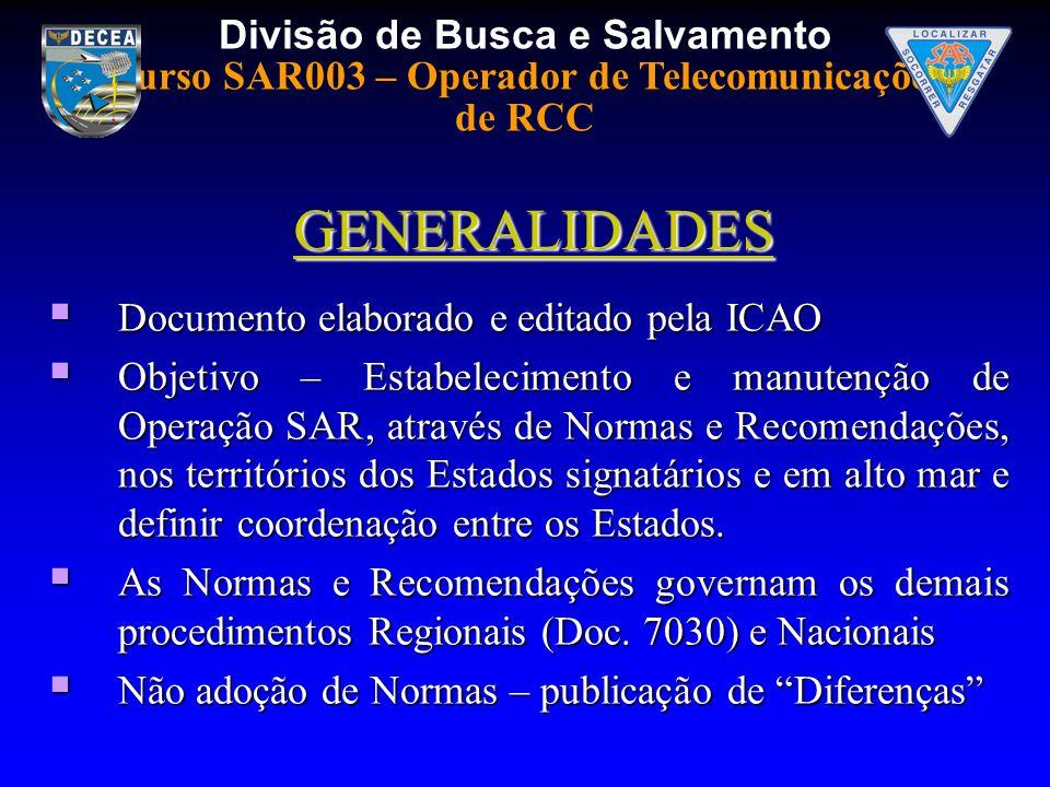 Divisão de Busca e Salvamento Curso SAR003 – Operador de Telecomunicações de RCC GENERALIDADES Documento elaborado e editado pela ICAO Documento elabo