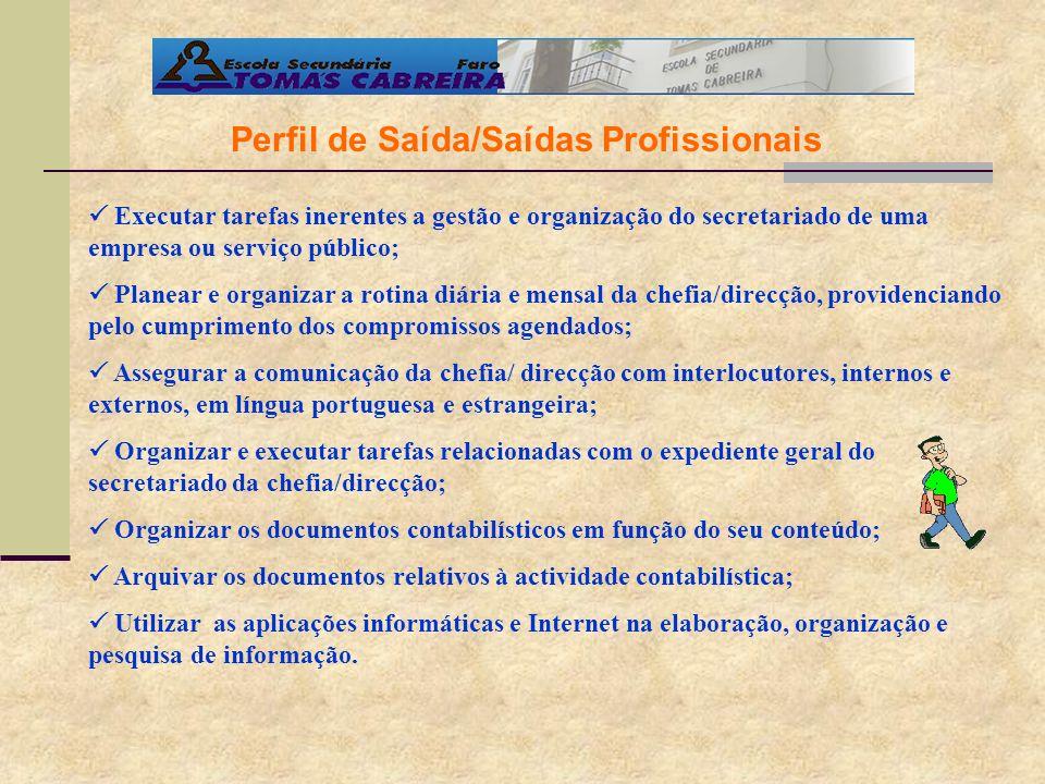 Perfil de Saída/Saídas Profissionais Executar tarefas inerentes a gestão e organização do secretariado de uma empresa ou serviço público; Planear e or