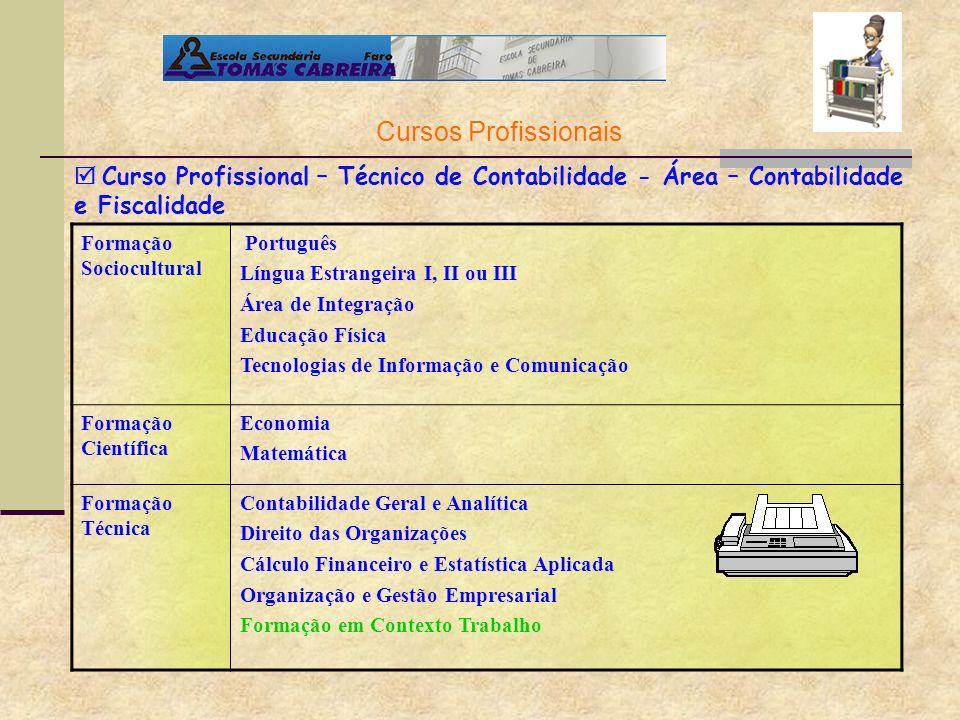 Formação Sociocultural Português Língua Estrangeira I, II ou III Área de Integração Educação Física Tecnologias de Informação e Comunicação Formação C