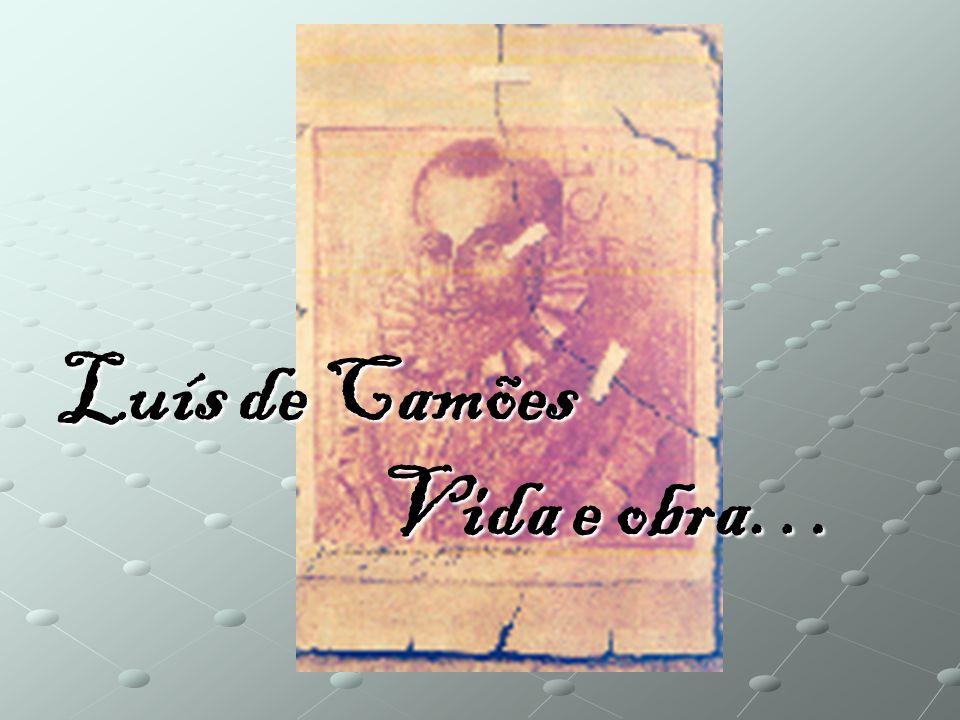 Luís de Camões Vida e obra… Vida e obra…
