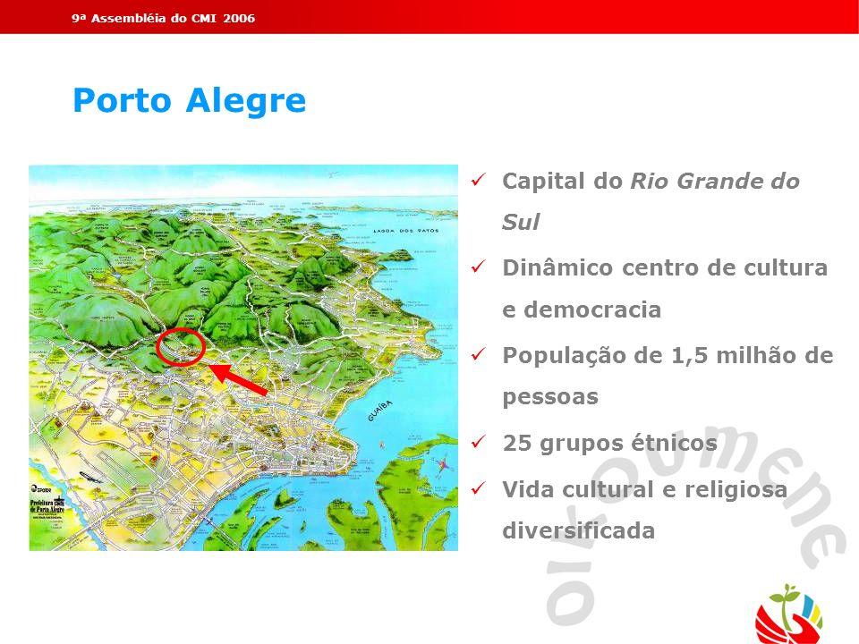 9ª Assembléia do CMI 2006 Porto Alegre Capital do Rio Grande do Sul Dinâmico centro de cultura e democracia População de 1,5 milhão de pessoas 25 grup