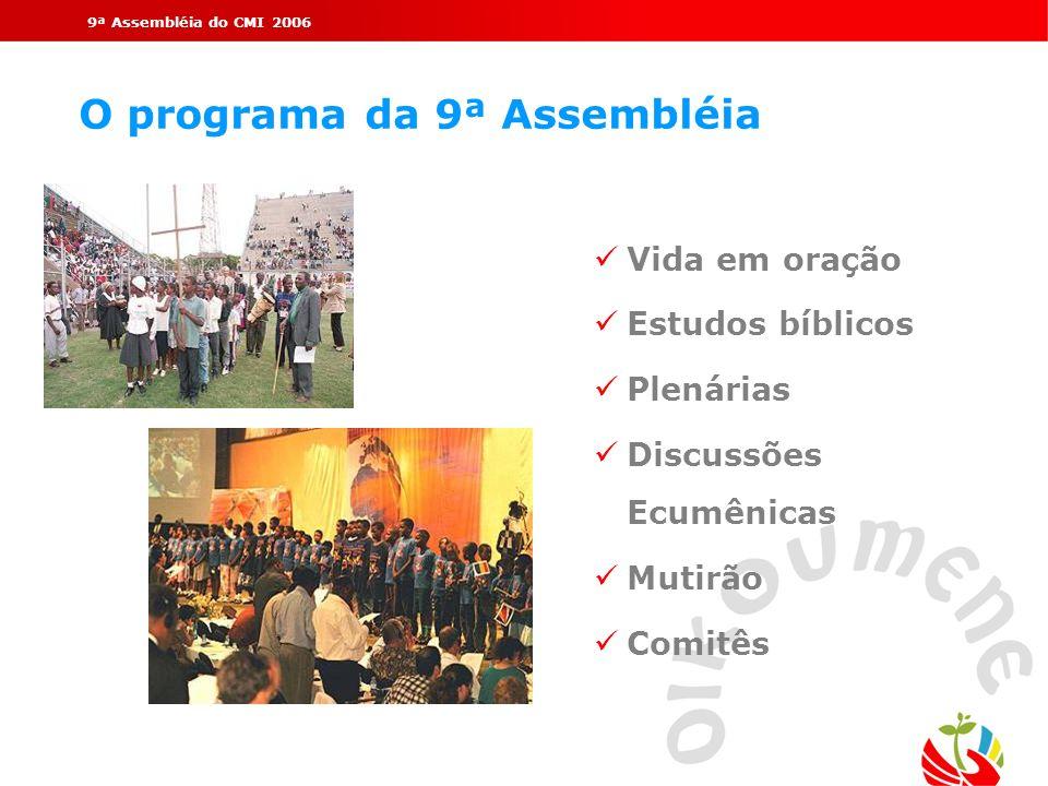 9ª Assembléia do CMI 2006 O programa da 9ª Assembléia Vida em oração Estudos bíblicos Plenárias Discussões Ecumênicas Mutirão Comitês