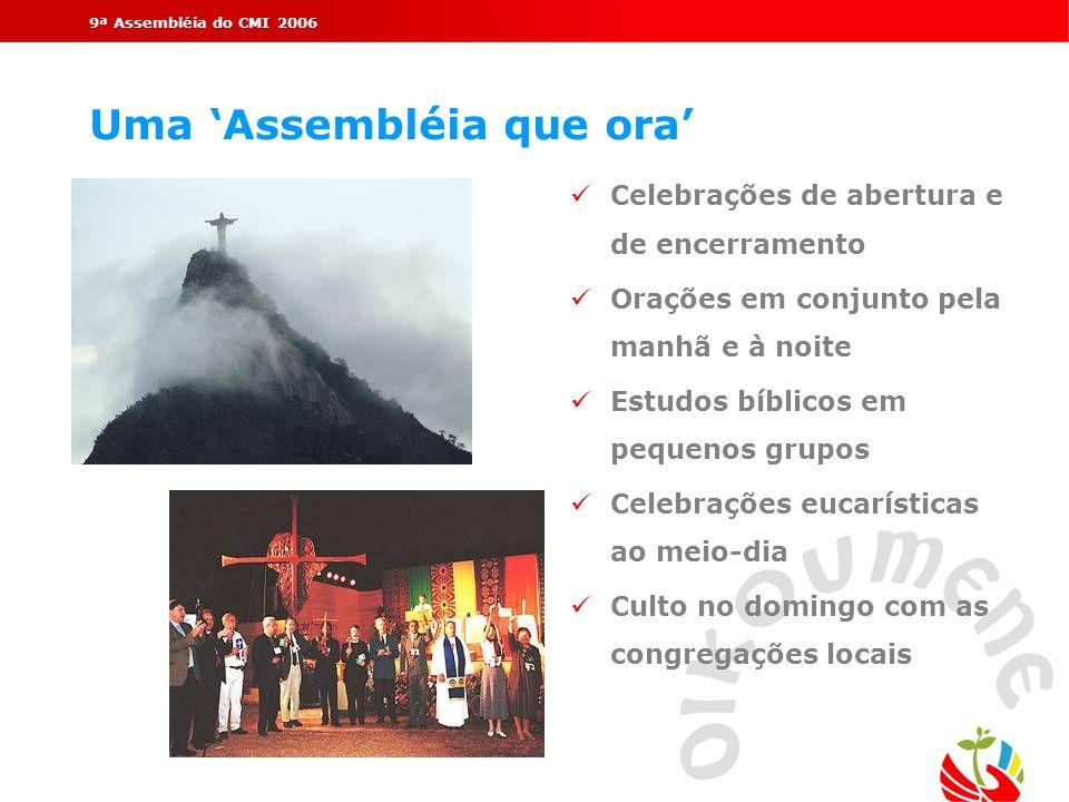 9ª Assembléia do CMI 2006 Uma Assembléia que ora Celebrações de abertura e de encerramento Orações em conjunto pela manhã e à noite Estudos bíblicos e