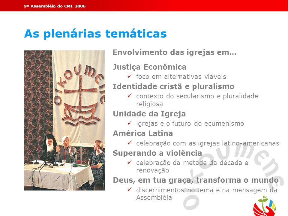 9ª Assembléia do CMI 2006 As plenárias temáticas Envolvimento das igrejas em… Justiça Econômica ü foco em alternativas viáveis Identidade cristã e plu