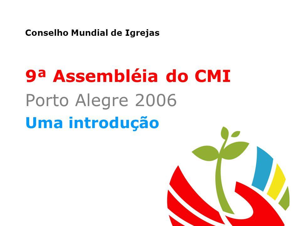 Conselho Mundial de Igrejas 9ª Assembléia do CMI Porto Alegre 2006 Uma introdução