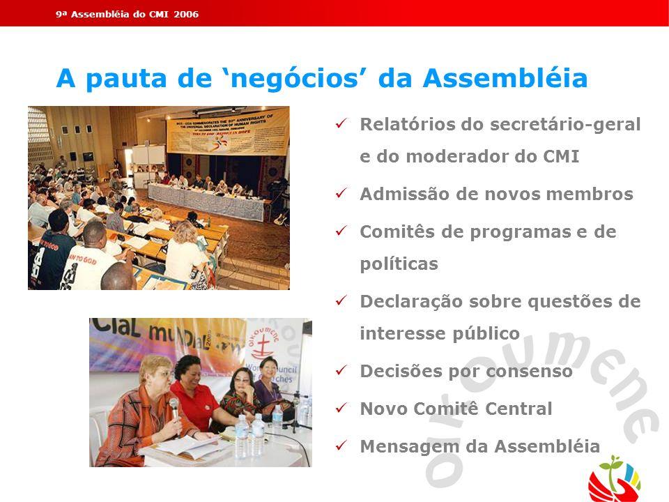 9ª Assembléia do CMI 2006 A pauta de negócios da Assembléia üRelatórios do secretário-geral e do moderador do CMI üAdmissão de novos membros üComitês