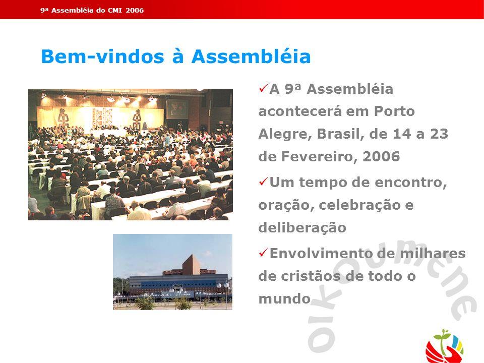 9ª Assembléia do CMI 2006 Bem-vindos à Assembléia ü A 9ª Assembléia acontecerá em Porto Alegre, Brasil, de 14 a 23 de Fevereiro, 2006 ü Um tempo de en