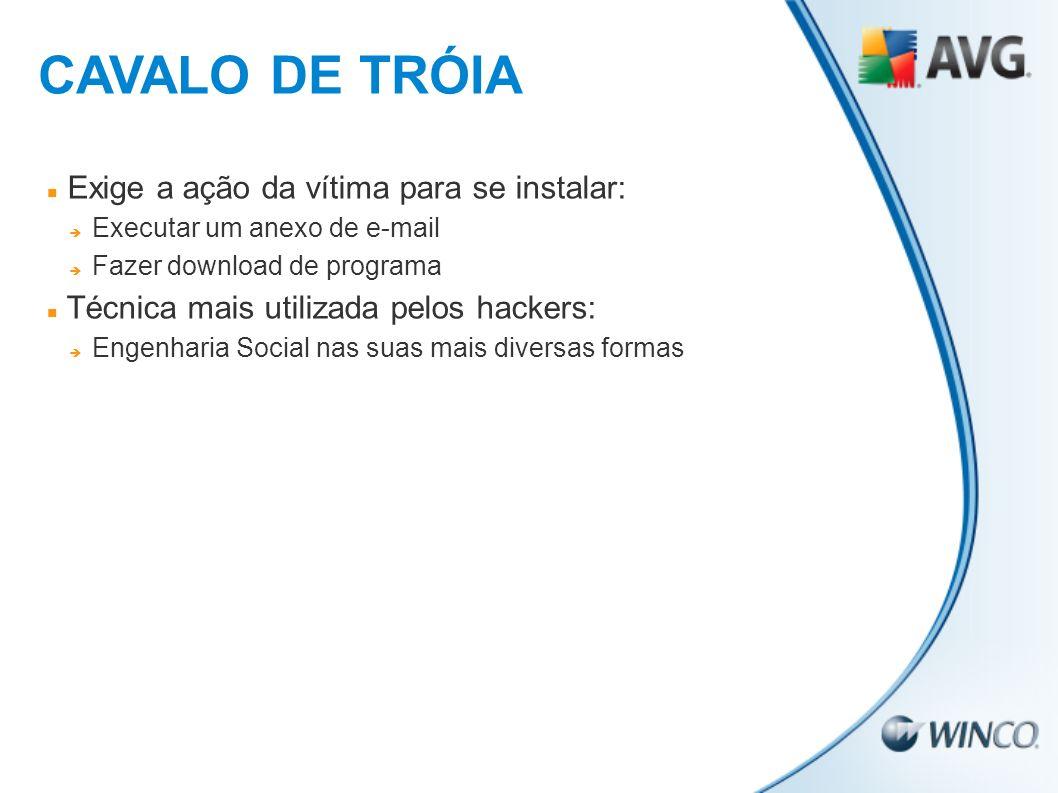Exige a ação da vítima para se instalar: Executar um anexo de e-mail Fazer download de programa Técnica mais utilizada pelos hackers: Engenharia Socia