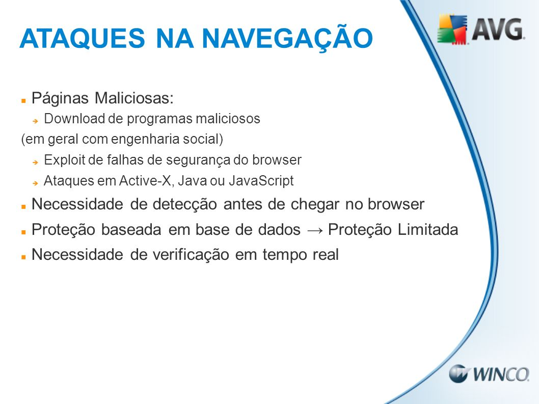 Páginas Maliciosas: Download de programas maliciosos (em geral com engenharia social) Exploit de falhas de segurança do browser Ataques em Active-X, J