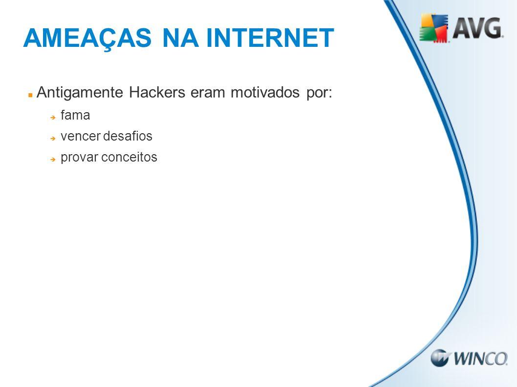 AMEAÇAS NA INTERNET Antigamente Hackers eram motivados por: fama vencer desafios provar conceitos