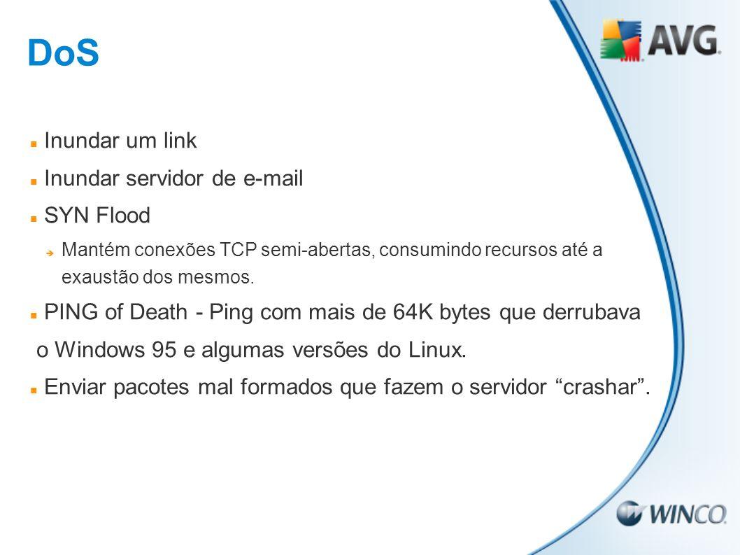 Inundar um link Inundar servidor de e-mail SYN Flood Mantém conexões TCP semi-abertas, consumindo recursos até a exaustão dos mesmos. PING of Death -