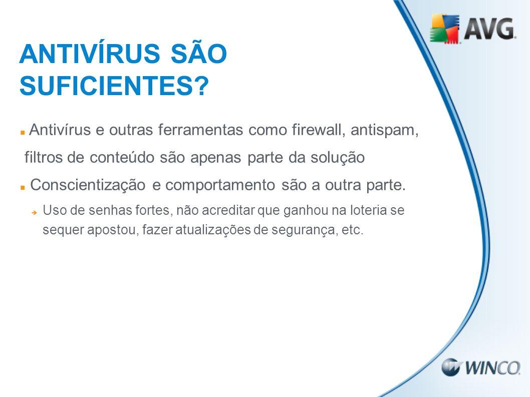 ANTIVÍRUS SÃO SUFICIENTES? Antivírus e outras ferramentas como firewall, antispam, filtros de conteúdo são apenas parte da solução Conscientização e c
