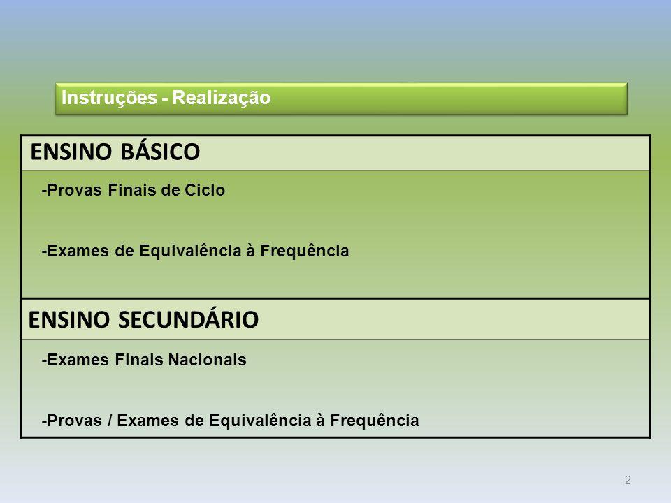 2 ENSINO BÁSICO -Provas Finais de Ciclo -Exames de Equivalência à Frequência ENSINO SECUNDÁRIO -Exames Finais Nacionais -Provas / Exames de Equivalência à Frequência Instruções - Realização
