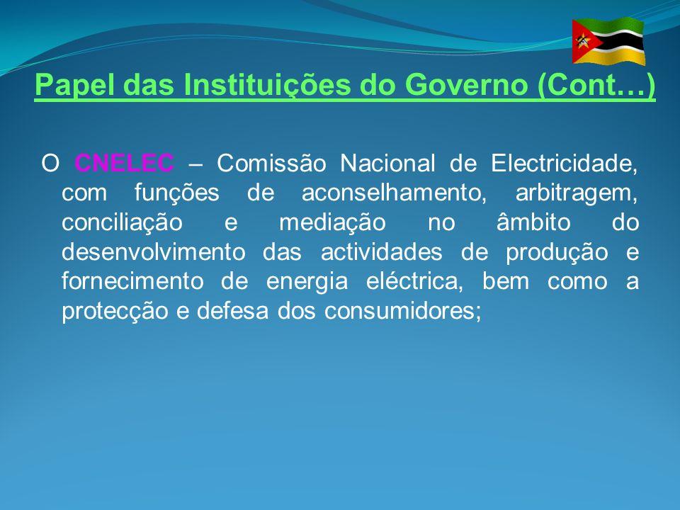 Papel das Instituições do Governo (Cont…) O CNELEC – Comissão Nacional de Electricidade, com funções de aconselhamento, arbitragem, conciliação e medi
