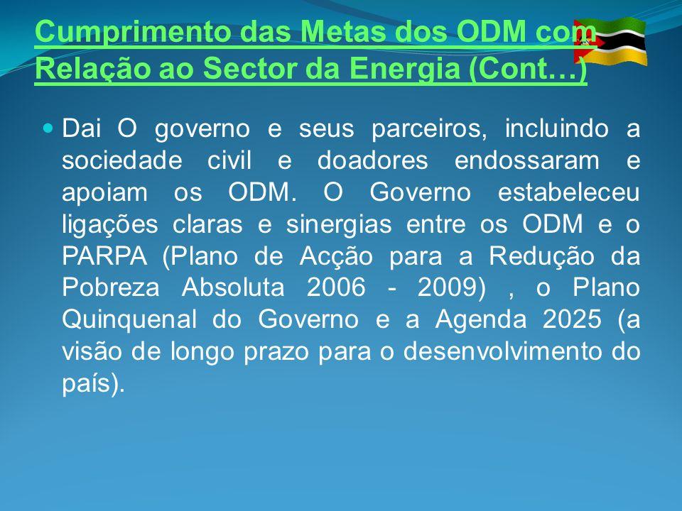 Cumprimento das Metas dos ODM com Relação ao Sector da Energia (Cont…) Dai O governo e seus parceiros, incluindo a sociedade civil e doadores endossar