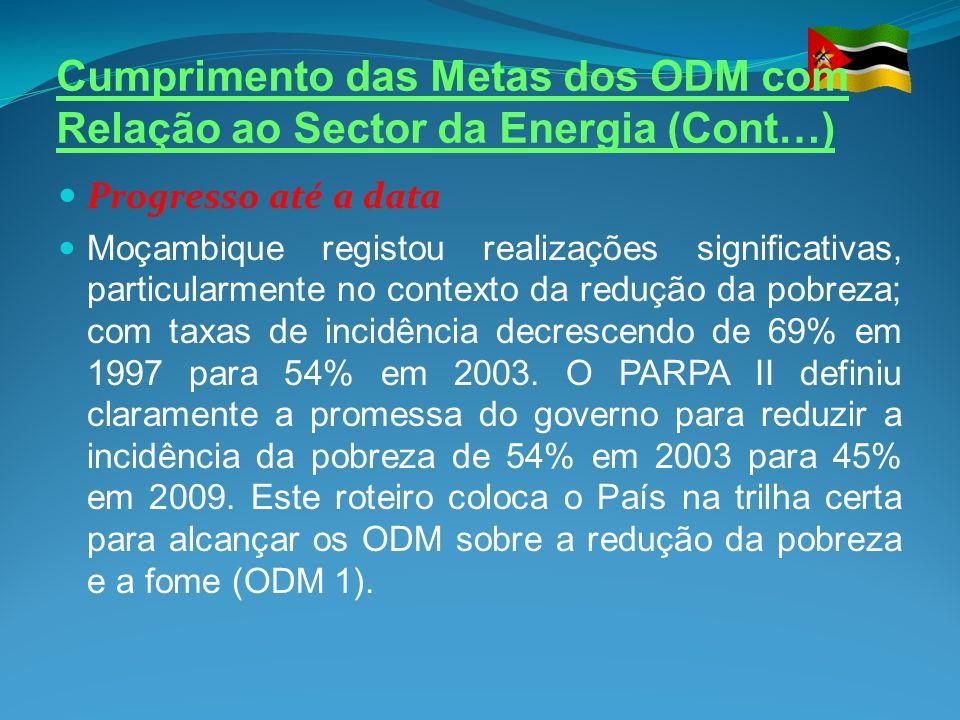 Cumprimento das Metas dos ODM com Relação ao Sector da Energia (Cont…) Progresso até a data Moçambique registou realizações significativas, particular