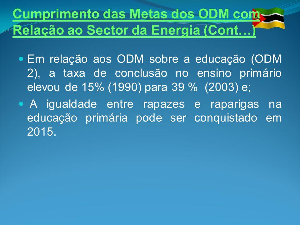 Cumprimento das Metas dos ODM com Relação ao Sector da Energia (Cont…) Em relação aos ODM sobre a educação (ODM 2), a taxa de conclusão no ensino prim