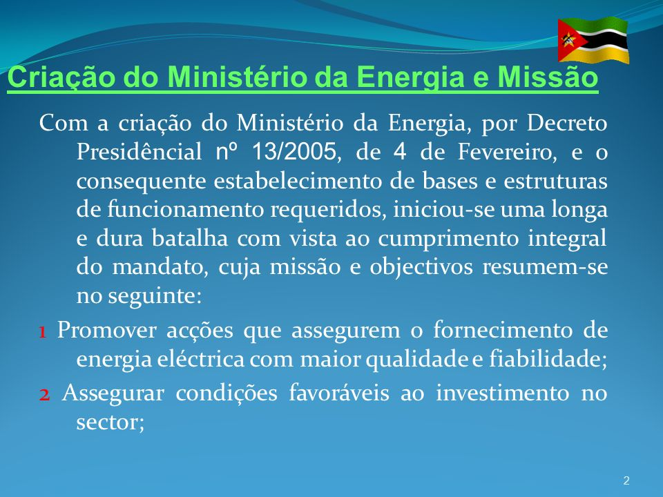 Com a criação do Ministério da Energia, por Decreto Presidêncial nº 13/2005, de 4 de Fevereiro, e o consequente estabelecimento de bases e estruturas