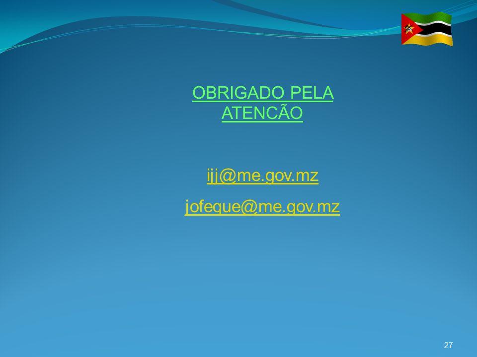 27 OBRIGADO PELA ATENCÃO ijj@me.gov.mz jofeque@me.gov.mz