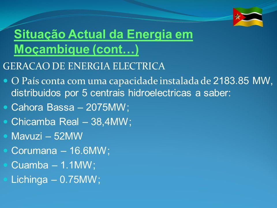 Situação Actual da Energia em Moçambique (cont…) GERACAO DE ENERGIA ELECTRICA O País conta com uma capacidade instalada de 2183.85 MW, distribuidos po
