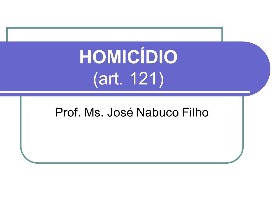 HOMICÍDIO (art. 121) Prof. Ms. José Nabuco Filho