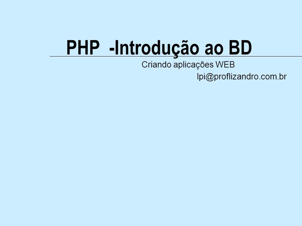 PHP -Introdução ao BD Criando aplicações WEB lpi@proflizandro.com.br