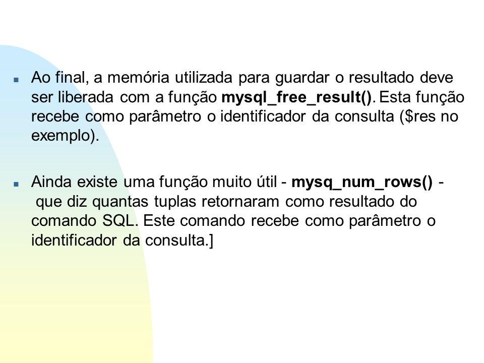 n Ao final, a memória utilizada para guardar o resultado deve ser liberada com a função mysql_free_result(). Esta função recebe como parâmetro o ident