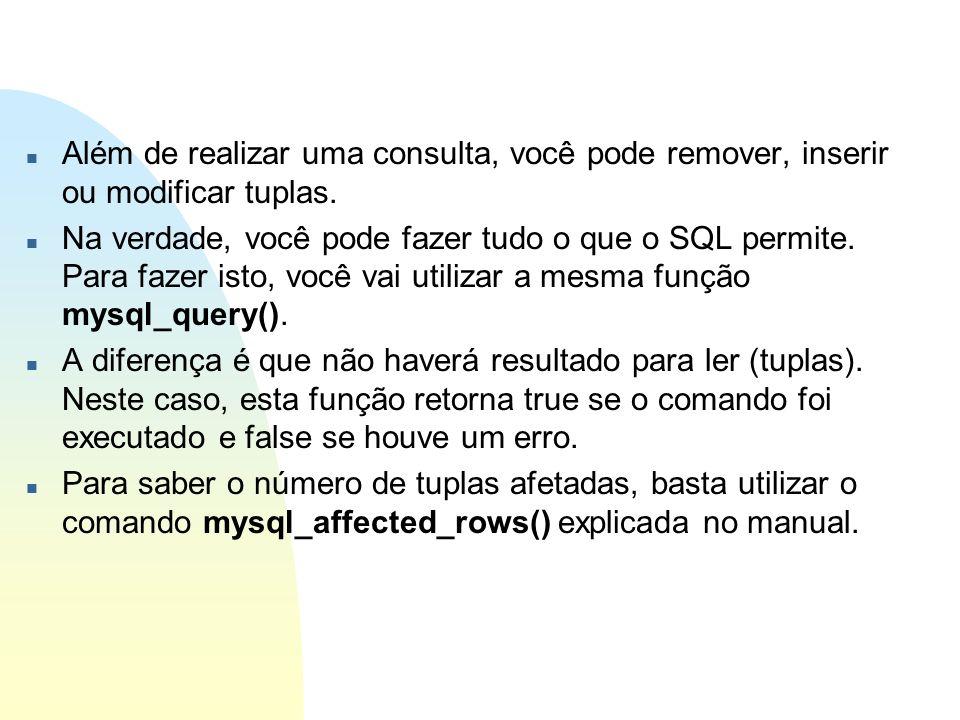 n Além de realizar uma consulta, você pode remover, inserir ou modificar tuplas. n Na verdade, você pode fazer tudo o que o SQL permite. Para fazer is