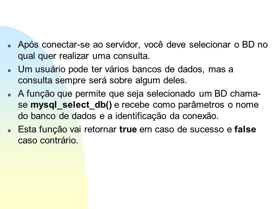 n Após conectar-se ao servidor, você deve selecionar o BD no qual quer realizar uma consulta. n Um usuário pode ter vários bancos de dados, mas a cons