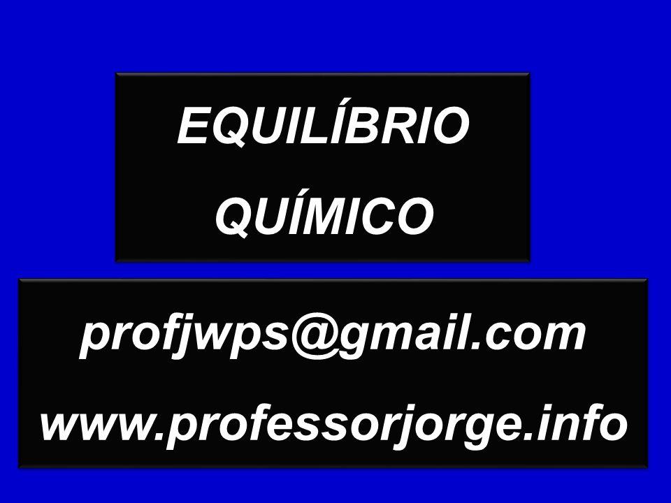 EQUILÍBRIO QUÍMICO EQUILÍBRIO QUÍMICO profjwps@gmail.com www.professorjorge.info profjwps@gmail.com www.professorjorge.info