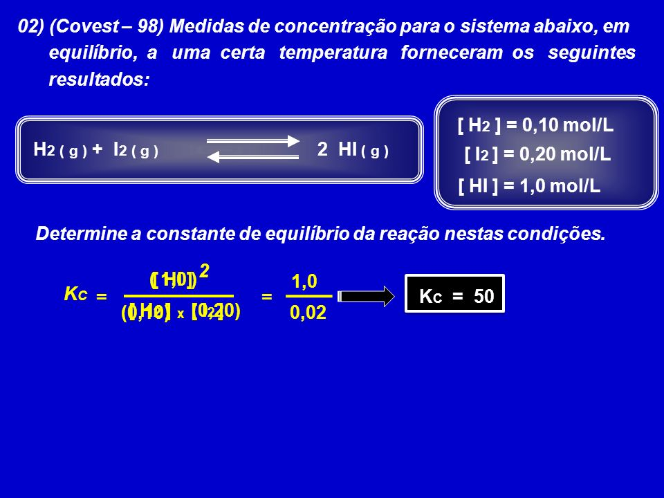 02) (Covest – 98) Medidas de concentração para o sistema abaixo, em equilíbrio, a uma certa temperatura forneceram os seguintes resultados: Determine