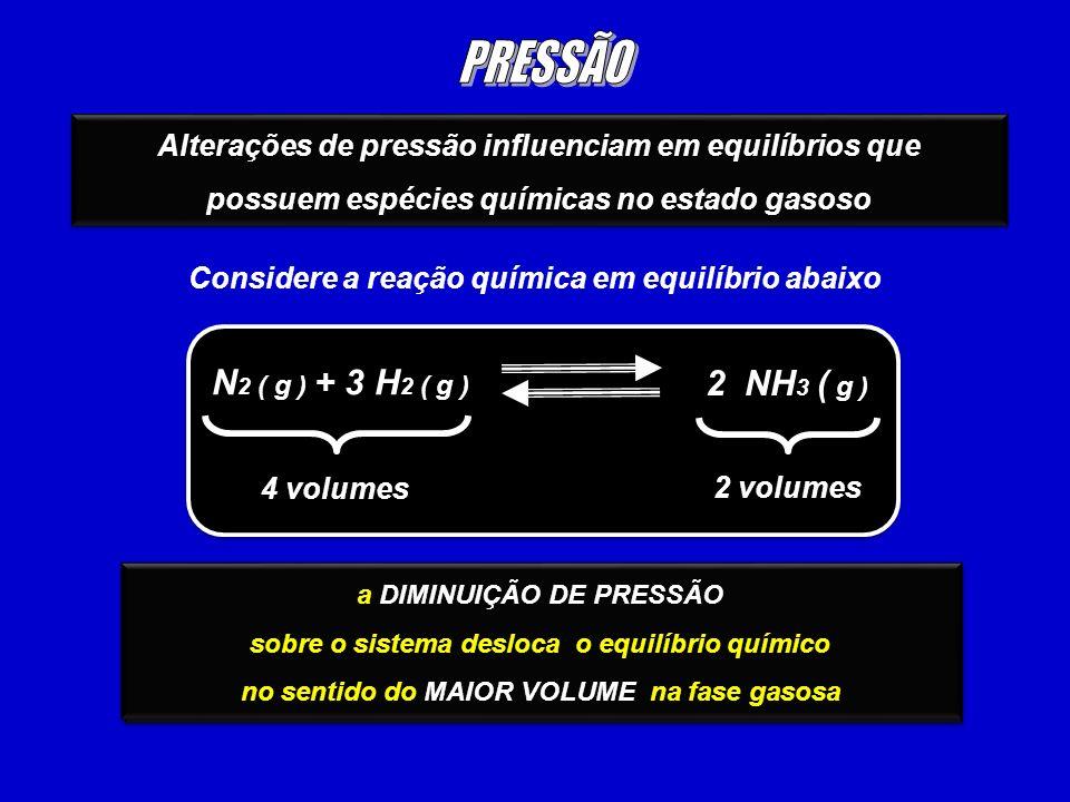 Alterações de pressão influenciam em equilíbrios que possuem espécies químicas no estado gasoso Alterações de pressão influenciam em equilíbrios que p