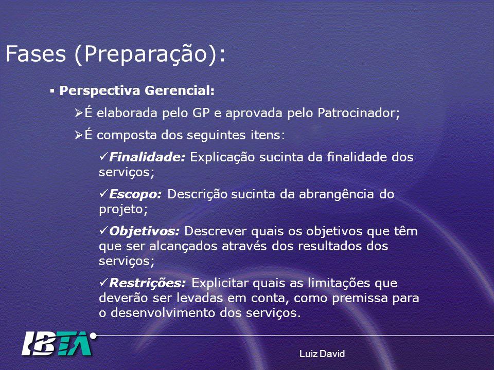 Luiz David Perspectiva Gerencial: É elaborada pelo GP e aprovada pelo Patrocinador; É composta dos seguintes itens: Finalidade: Explicação sucinta da