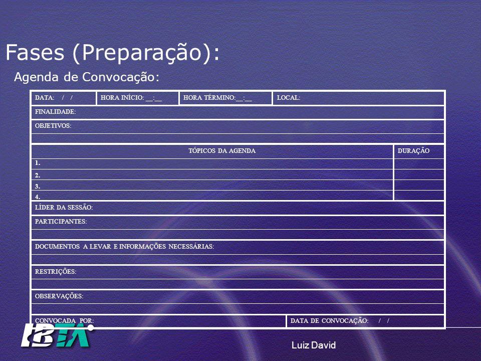 Luiz David Agenda de Convocação: DATA: / /HORA INÍCIO: __:__ HORA TÉRMINO:__:__ LOCAL: FINALIDADE: OBJETIVOS: TÓPICOS DA AGENDADURAÇÃO 1. 2. 3. 4. LÍD